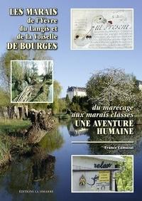 France Camuzat - Les marais de l'Yèvre du Langis et de la Voiselle de Bourges - Du marécage aux marais classés, une aventure humaine.