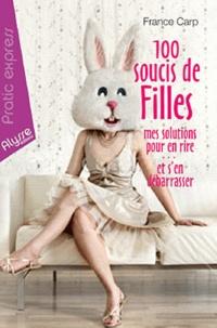 France Carp - 100 soucis de filles - Mes solutions pour en rire... et s'en débarrasser.