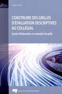 Construire des grilles d'évaluation descriptives au collégial- Guide d'élaboration et exemples de grille - France Côté |