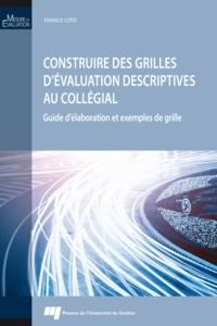 France Côté - Construire des grilles d'évaluation descriptives au collégial - Guide d'élaboration et exemples de grille.