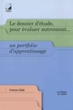 France Côté - Le dossier d'étude, pour évaluer autrement... - Un portfolio d'apprentissage.