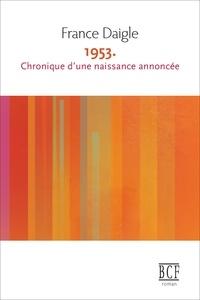 France Daigle - 1953. Chronique d'une naissance annoncée.