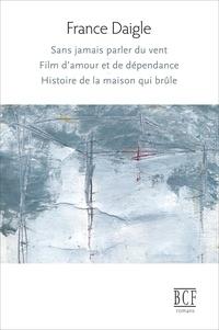 France Daigle - Sans jamais parler du vent, Film d'amour et de dépendance, Histoire de la maison qui brûle.