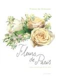 France de Griessen - Fleurs de Paris - L'âme romantique d'une ville.