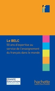 France Education international - Le BELC - 50 ans d'expertise au service de l'enseignement du français dans le monde.