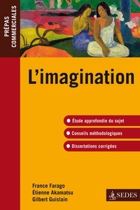 France Farago et Étienne Akamatsu - L'imagination -épreuve de culture générale 2010-2011.