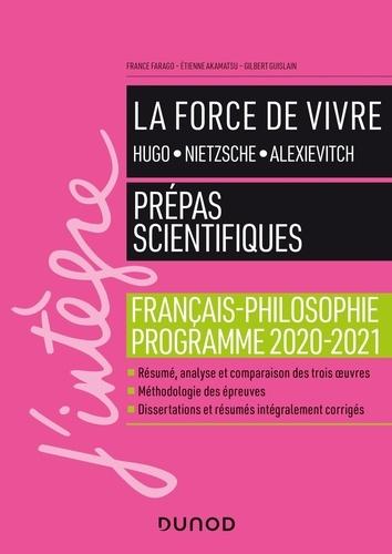 La force de vivre : Hugo, Nietzsche, Alexievitch. Français-philosophie - Prépas scientifiques  Edition 2020-2021