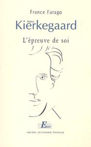 France Farago - Sören Kierkegaard. - L'épreuve de soi.