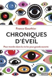 France Gauthier - Chroniques d'éveil - Pour mordre dans la vie les yeux grands ouverts.