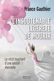 France Gauthier - L'insoutenable légèreté de mourir - Le récit touchant d'une amitié éternelle.