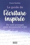 France Gauthier - Le guide de l'écriture inspirée - Un guide puissant pour reconnecter à Soi.