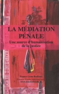 France Grou-Radenez - La médiation pénale, une source d'humanisation de la justice.