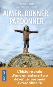Aimer, donner, pardonner - Lhistoire vraie dune enfant martyre devenue une mère extraordinaire.pdf