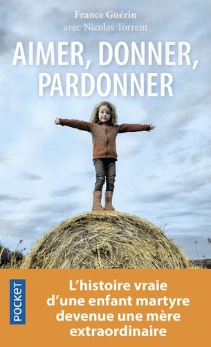 Aimer Donner Pardonner L Histoire Vraie D Une Enfant Martyre Devenue Une Mere Extraordinaire Poche