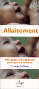 France Guillain - L'allaitement. - 100 questions-réponses pour que ça marche.