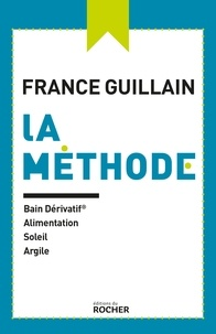 France Guillain - La méthode - Bain dérivatif, alimentation, soleil, argile.