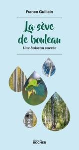 France Guillain - La sève de bouleau - Une boisson sacrée.