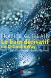 France Guillain - Le bain dérivatif ou D-CoolinWay - Cent ans après Louis Kuhne....