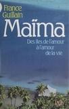 France Guillain - Maïma - Des îles de l'amour à l'amour de la vie.