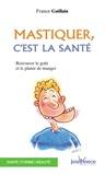 France Guillain - Mastiquer, c'est la santé - Retrouver le goût et le plaisir de manger.