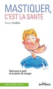 France Guillain - Mastiquer, c'est la santé.