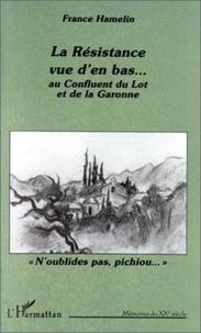 France Hamelin - La résistance vue d'en bas - Au confluent du Lot et de la Garonne.