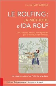 France Hatt-Arnold - Le Rolfing : la méthode d'Ida Rolf - Une remise d'aplomb de l'organisme par la manipulation du fascia - Un voyage au coeur de l'intimité gravitaire.