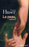 France Huser - La peau, seulement.