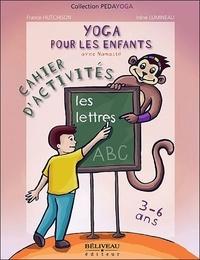 France Hutchison - Yoga pour les enfants - Les lettres, Cahier d'activités, 3 à 6 ans.