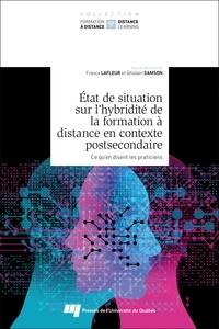 France Lafleur et Ghislain Samson - Etat de situation sur l'hybridité de la formation à distance en contexte postsecondaire - Ce qu'en disent les praticiens.