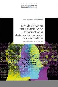 France Lafleur et Ghislain Samson - Etat de situation sur l'hybridité de la formation à distance en contexte postsecondaire - Tome 2, Ce qu'en disent les recherches.