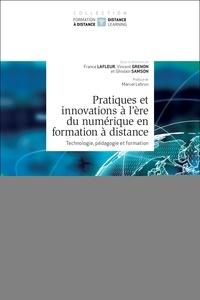 France Lafleur et Vincent Grenon - Pratiques et innovations à l'ère du numérique en formation à distance - Technologie, pédagogie et formation.