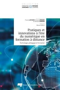 France Lafleur et Ghislain Samson - Pratiques et innovations à l'ère du numérique en formation à distance - Technologie, pédagogie et formation.