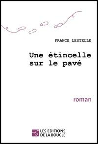 France Lestelle - Une étincelle sur le pavé.