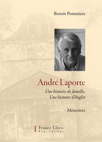 Benoît Pommiers - André Laporte, une histoire de famille, une histoire d'anglet.