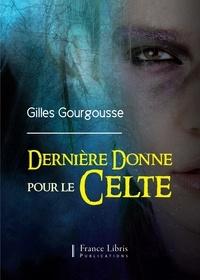 Gilles Gourgousse - Dernière donne pour le Celte.
