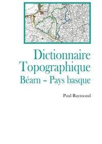 Paul Raymond - Dictionnaire topographique Bearn, Pays Basque.