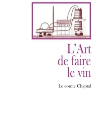 Jean-Antoine Chaptal - L'art de faire le vin.