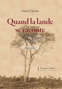 Francis Clertan - Quand la Lande se raconte.