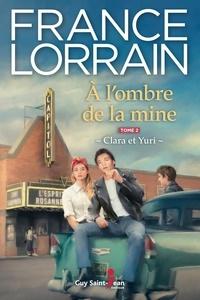 France Lorrain - À l'ombre de la mine, tome 1  : À l'ombre de la mine, tome 2 - Clara et Yuri.