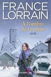 France Lorrain - À l'ombre de la mine, tome 1  : À l'ombre de la mine.