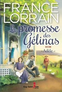 France Lorrain - La promesse des Gélinas, tome  : La promesse des Gélinas, tome 1 - Adèle.