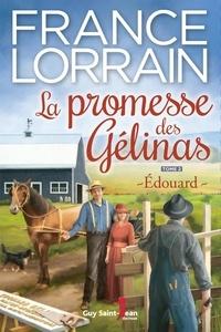 France Lorrain - La promesse des Gélinas, tome  : La promesse des Gélinas, tome 2 - Édouard.