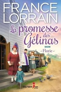 France Lorrain - La promesse des Gélinas, tome  : La promesse des Gélinas, tome 3 - Florie.