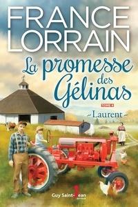France Lorrain - La promesse des Gélinas, tome  : La promesse des Gélinas, tome 4 - Laurent.