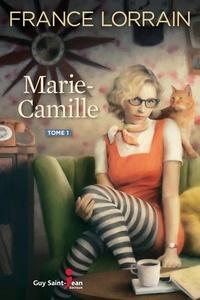 Télécharger des livres électroniques à partir de la version bêta Marie-Camille, tome 1 CHM PDB par France Lorrain (Litterature Francaise) 9782897588113