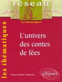 France-Marie Fremeaux - L'univers des contes de fées.