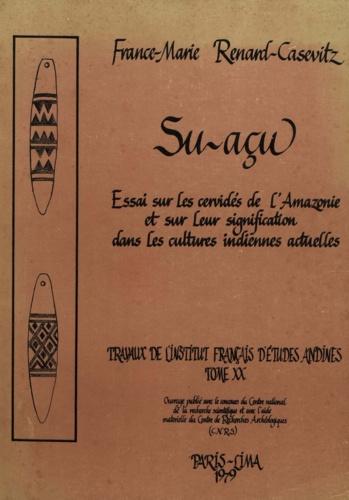Su-açu. Essai sur les cervidés de l'Amazonie et sur leur signification dans les cultures indiennes actuelles