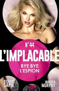 France-Marie Watkins et Richard Sapir - Bye bye l'espion - L'Implacable, T44.