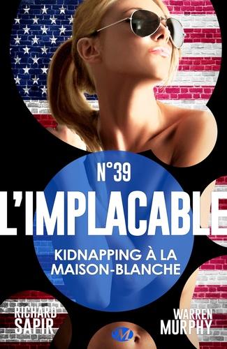 France-Marie Watkins et Warren Murphy - Kidnapping à la Maison-Blanche - L'Implacable, T39.
